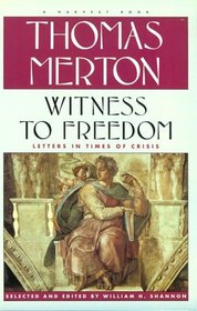 Witness To Freedom: The Letters Of Thomas Merton In Times Of Crises