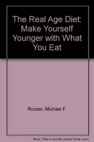 The Real Age Diet: Make Yourself Younger with What You Eat