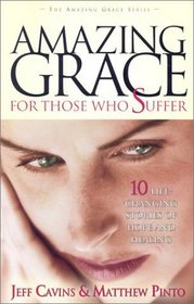 Amazing Grace for Those Who Suffer: 10 Life-Changing Stories of Hope and Healing (The Amazing Grace Series)