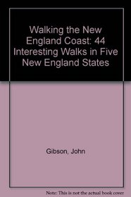 Walking the New England Coast: 44 Interesting Walks in Five New England States
