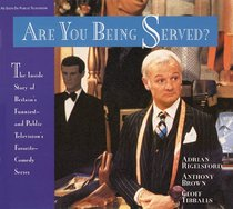 Are You Being Served?: The Inside Story of Britain's Funniest -- and Public Television's Favorite -- Comedy Series