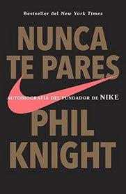 Nunca te pares: Autobiografia (Spanish Edition)