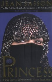 Princess: A True Story of Life Behind the Veil in Saudi Arabia (Princess Trilogy, Bk 1)