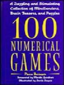 100 Numerical Games a dazzling and Stimulating Collection of Mindbenders, Brainteasers, and Puzzles