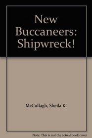 New Buccaneers: Shipwreck! (Buccaneers S.)