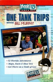 Fox 13 Tampa Bay One Tank Trips With Bill Murphy (Fox 13 One Tank Trips Off the Beaten Path)