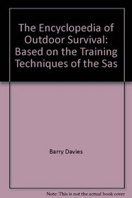 The Encyclopedia of Outdoor Survival: Based on the Training Techniques of the SAS