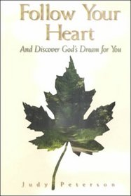Follow Your Heart: And Discover God's Dream for You