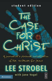 The Case for Christ: A Journalist's Personal Investigation of the Evidence for Jesus (Student Edition)