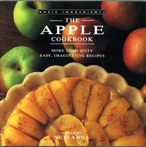 The Apple Cookbook: More Than Sixty Easy, Imaginative Recipes (Basic Ingredients)