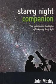 Starry Night Companion: (Your Guide To Understanding The Night Sky Using Starry Night)