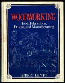 Woodworking: Tools, Fabrication, Design, and Manufacturing