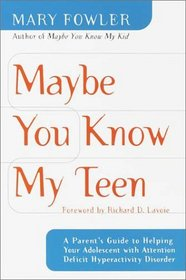 Maybe You Know My Teen : A Parent's Guide to Helping Your Adolescent With Attention Deficit Hyperactivity Disorder
