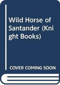 Wild Horse of Santander (Knight Books)