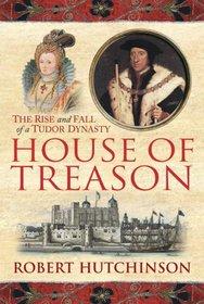 The House of Treason: The Rise and Fall of a Tudor Dynasty