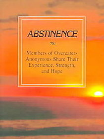 Abstinence: Members of Overeaters Anonymous Share Their Experience, Strength, and Hope