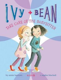 Ivy and Bean Take Care of the Babysitter (Ivy & Bean, Bk 4)