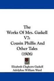 The Works Of Mrs. Gaskell V7: Cousin Phillis And Other Tales (1906)