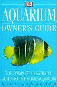 Aquarium Owner's Guide: The Complete Illustrated Guide To The Home Aquarium