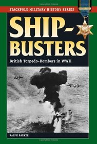 Ship-Busters: British Torpedo-Bombers in World War II (Stackpole Military History Series) (The Stackpole Military History Series)
