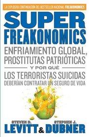 SuperFreakonomics: Enfriamiento global, prostitutas patri�ticas y por qu� los terroristas suicidas deber�an contratar un seguro de vida (Vintage Espanol) (Spanish Edition)