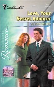 Love,Your Secret Admirer (Marrying the Boss's Daughter) (Silhouette Romance, No 1684)