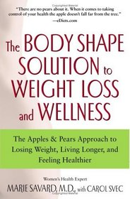 The Body Shape Solution to Weight Loss and Wellness : The Apples  Pears Approach to Losing Weight, Living Longer, and Feeling Healthier