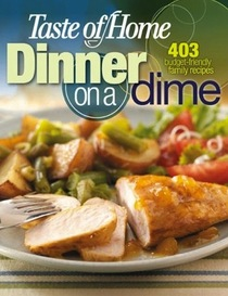 Taste of Home, Dinner on a Dime. 403 budget friendly family recipes (403 Budget-friendly)