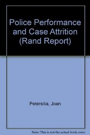Police Performance and Case Attrition (Rand Corporation//Rand Report)