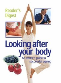 Looking After Your Body: Oweners Guide to Successfull Ageing (Readers Digest)
