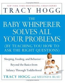 The Baby Whisperer Solves All Your Problems: Sleeping, Feeding, and Behavior:  Beyond the Basics from Infancy Through Toddlerhood