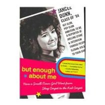 But Enough About Me: How a Small Town Girl Went from Shag Carpet to the Red Carpet