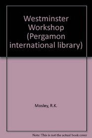 Westminster workshop;: A student's guide to the British Constitution (The Commonwealth and international library. Social administration, training, economics and production division)