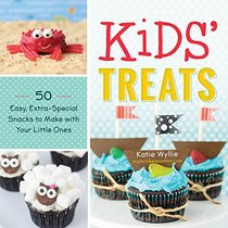 Kids' Treats: 50 Easy, Extra-Special Snacks to Make with Your Little Ones