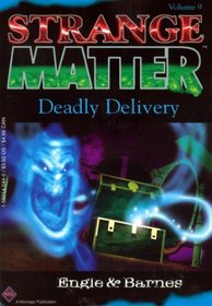 Deadly Delivery (Strange Matter, No 9)