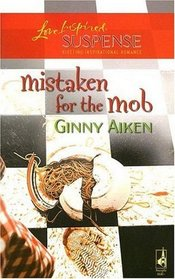 Mistaken for the Mob (Mob, Bk 1) (Love Inspired Suspense, No 26)