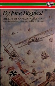 By Jove, Biggles!: Life of Captain W.E.Johns