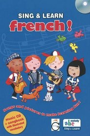 Sing and Learn French!: Songs and Pictures to Make Learning Fun! (English and French Edition)