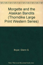 Morgette and the Alaskan Bandits (Large Print)