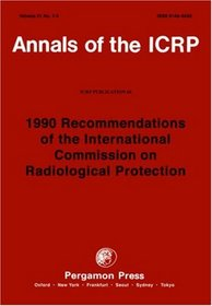 ICRP Publication 60: 1990 Recommendations of the International Commission on Radiological Protection