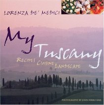 My Tuscany: Recipes, Cuisine, Landscape