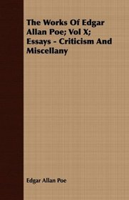 The Works Of Edgar Allan Poe; Vol X; Essays - Criticism And Miscellany