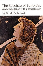 The Bacchae of Euripides: A New Translation With a Critical Essay