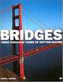 Bridges: Three Thousand Years of Defying Nature