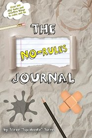 The No Rules Journal: Over 100 silly tasks and creative things to make and do.