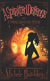 A Spirited Defense (Violetta Graves Paranormal Cozy Mysteries)