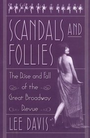 Scandals & Follies: The Rise & Fall of the Great Broadway Revue