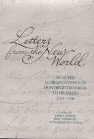 Letters from the New World: Selected Correspondence of Don Diego De Vargas to His Family, 1675-1706 (The Journals of Don Diego De Vargas)