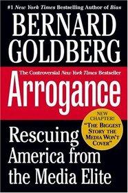 Arrogance : Rescuing America From The Media Elite