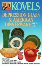 Kovels' Depression Glass And American Dinnerware Price List -fourth Edition (Kovels' Depression Glass & American Dinnerware Price List)
